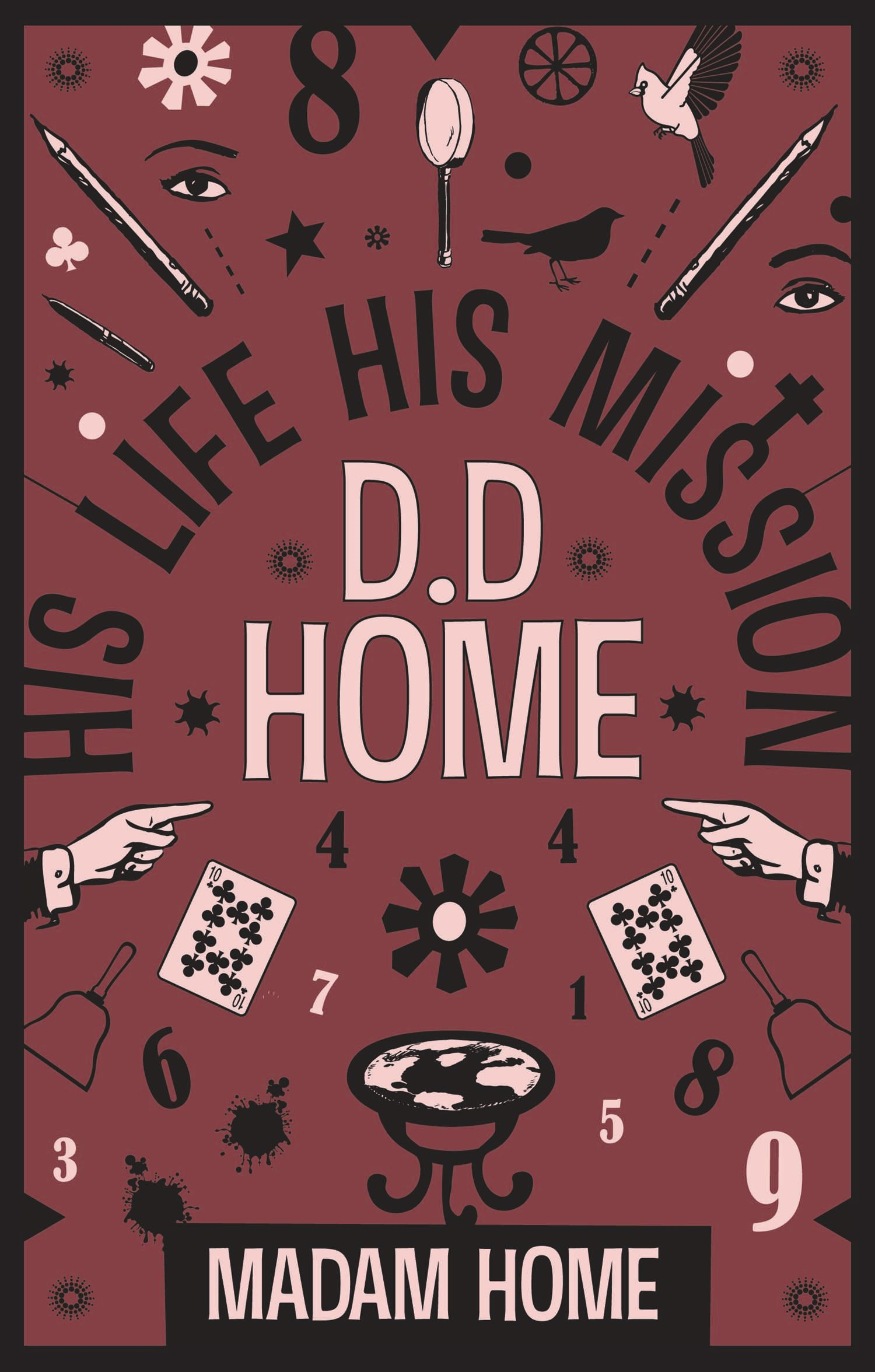 D. D. Home His Life His Mission By: Madam Home,Daniel Dunglas Home,Arthur Conan Doyle