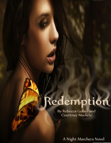 Redemption (Night Marchers #2) Written by: Rebecca Gober and Courtney Nuckels By: Courtney Nuckels