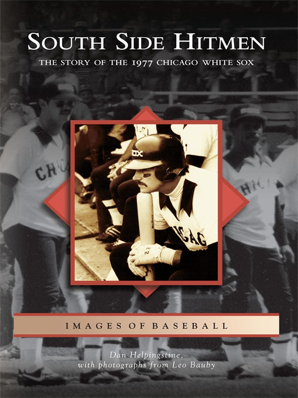 South Side Hitmen: The Story of the 1977 Chicago White Sox By: Dan Helpingstine