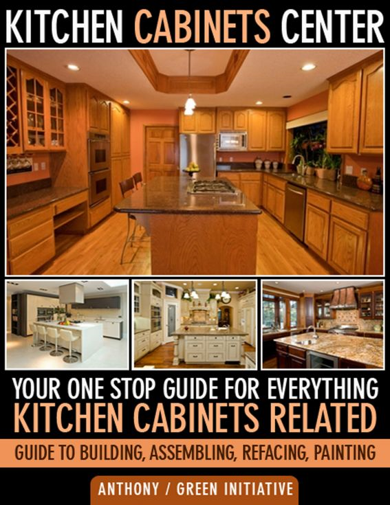 Kitchen Cabinets Center: Your One Stop Guide for Everything Kitchen Cabinets Related. Guide to Building, Assembling, Refacing, Painting
