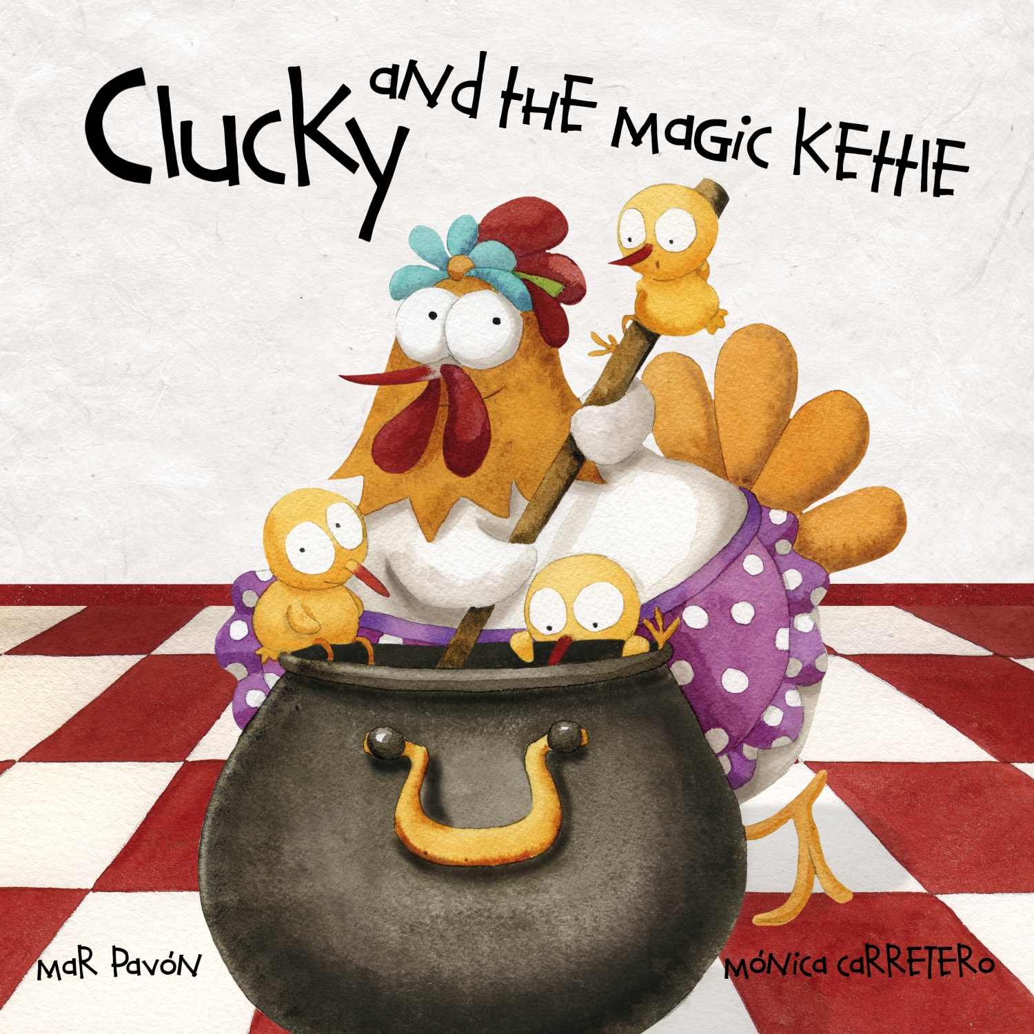 Clucky and the Magic Kettle By: Mar Pavón,Mónica Carretero