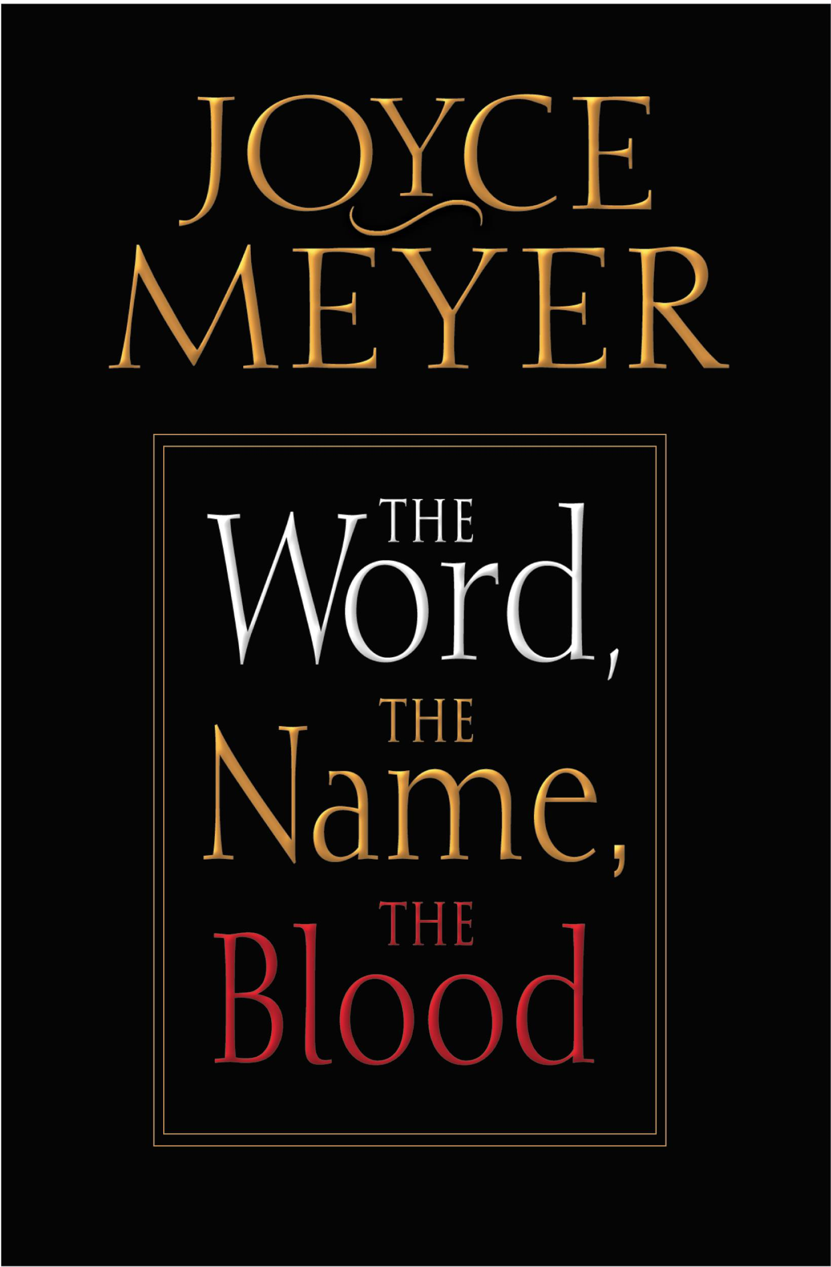 The Word, the Name, the Blood By: Joyce Meyer