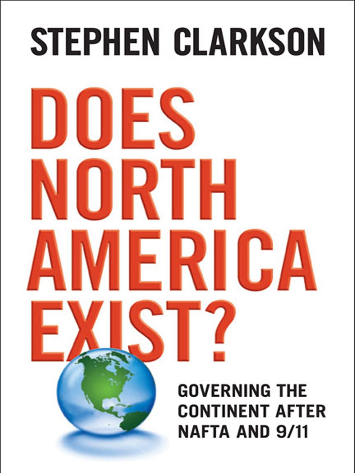 Does North America Exist? By: Stephen Clarkson
