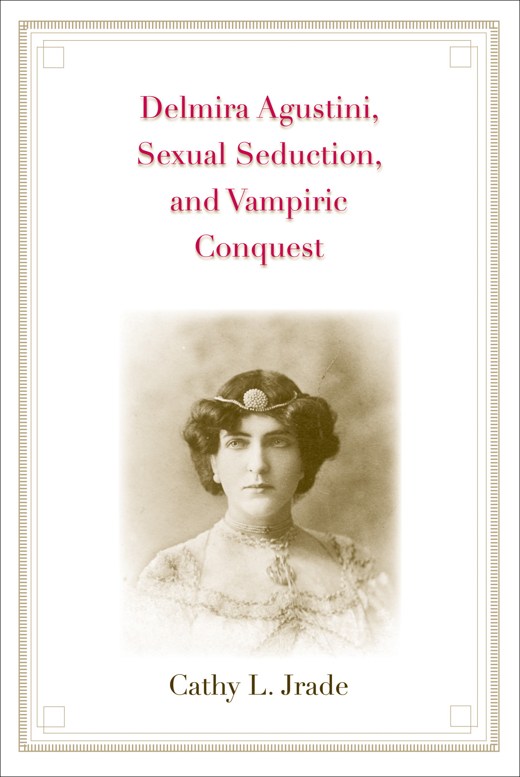 Delmira Agustini, Sexual Seduction, and Vampiric Conquest
