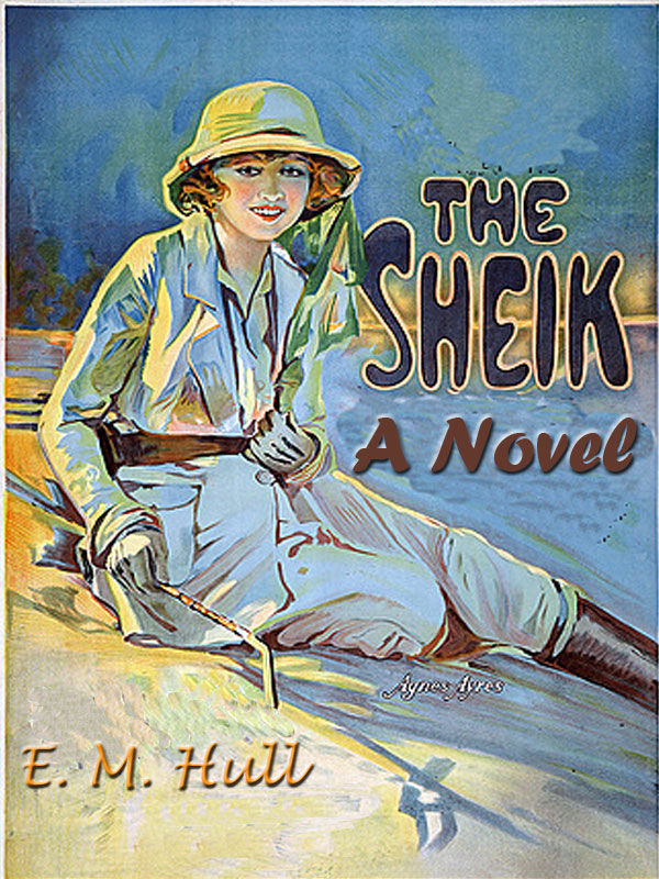 The Sheik A Novel [Annotated]