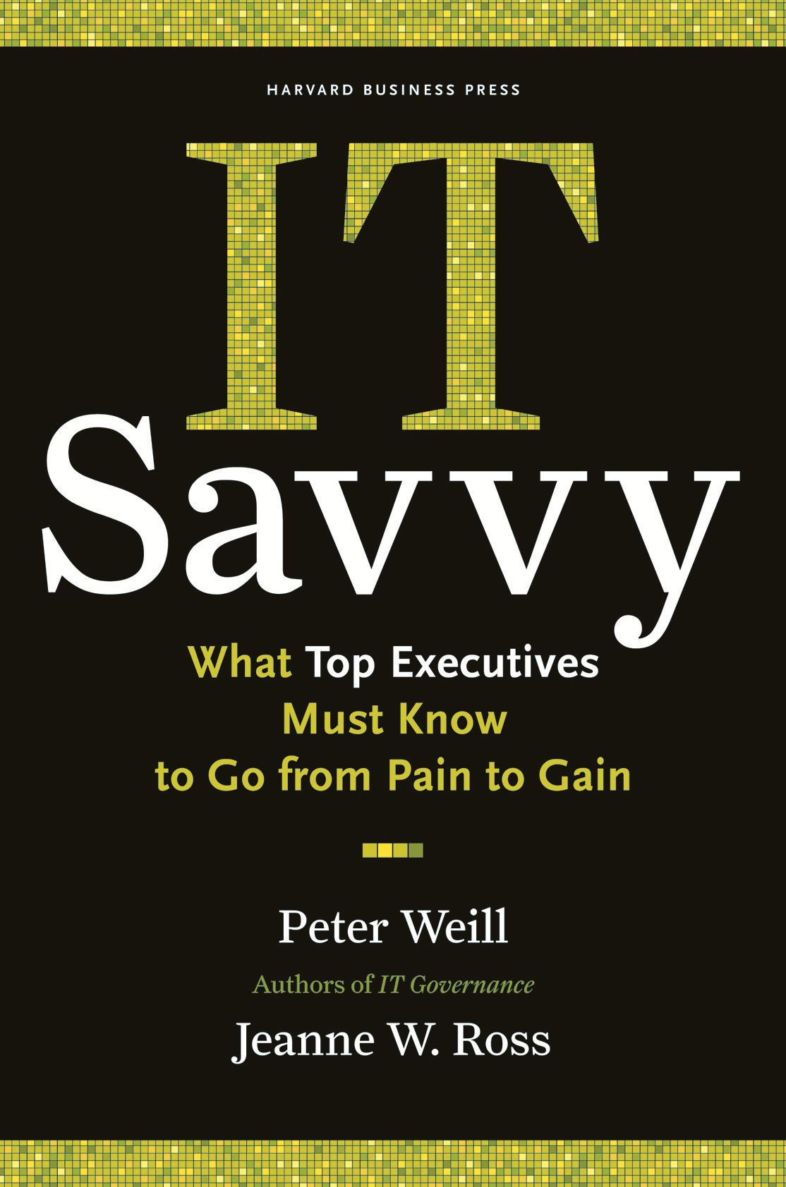 IT Savvy By: Jeanne W. Ross,Peter Weill