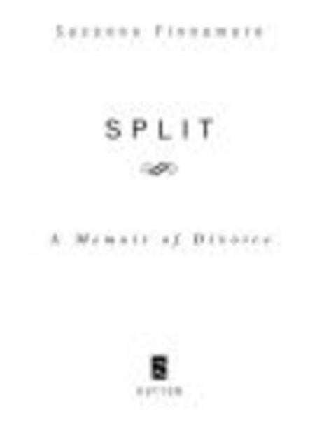 Split: A Memoir of  Divorce By: Suzanne Finnamore