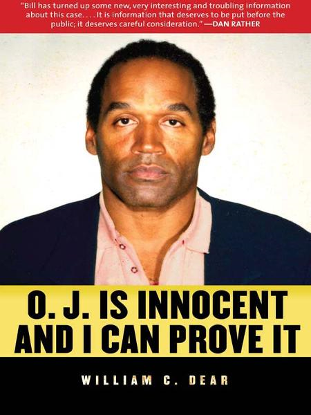 O. J. is Innocent and I Can Prove It By: William C. Dear