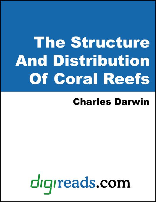 Charles Darwin - The Structure And Distribution Of Coral Reefs