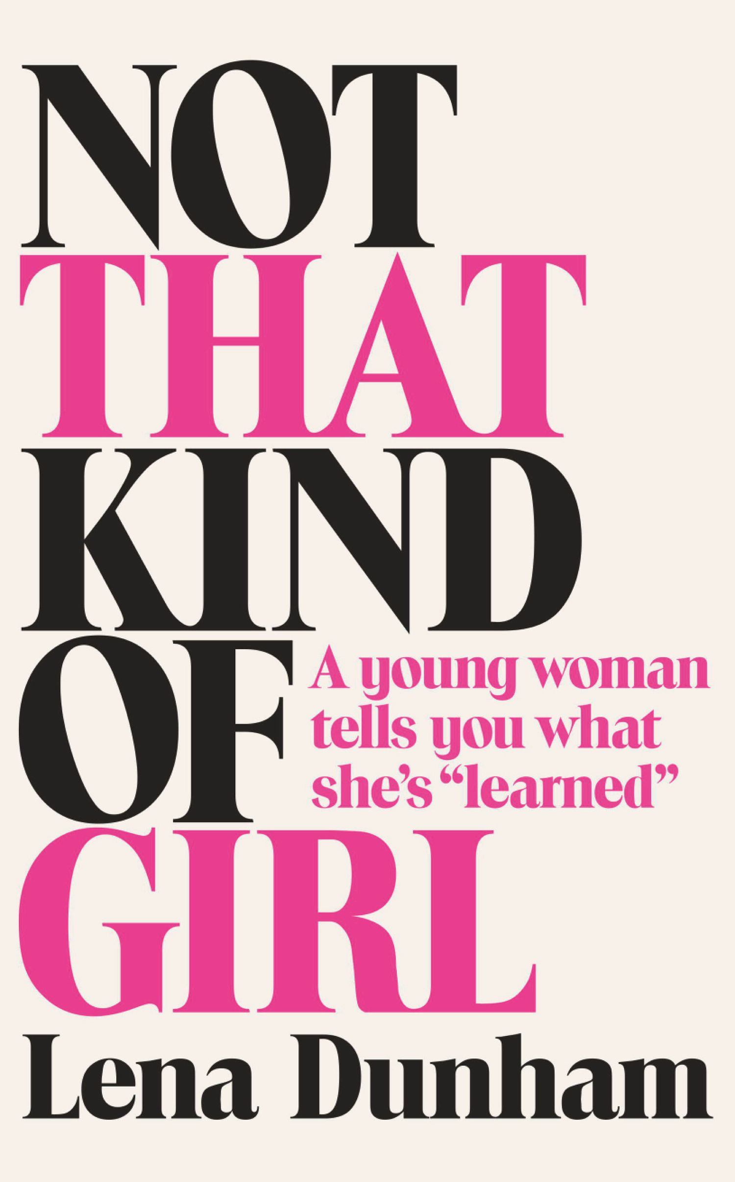 Not That Kind of Girl: A Young Woman Tells You What She?s Learned