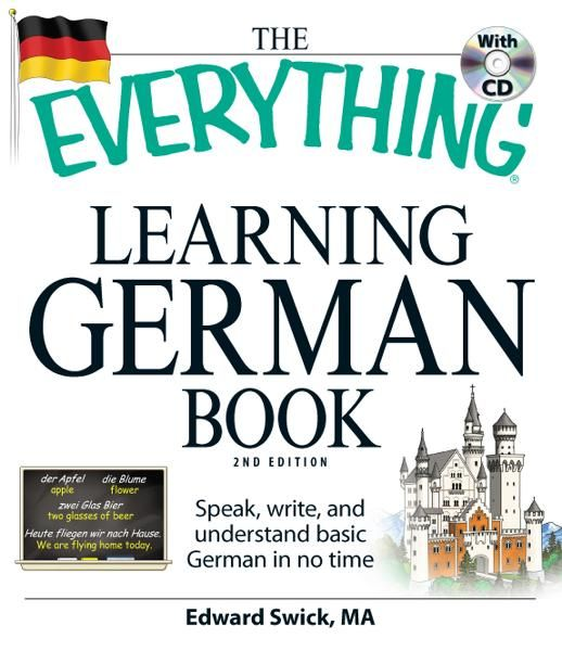 The Everything Learning German Book: Speak, write, and understand basic German in no time By: Edward Swick