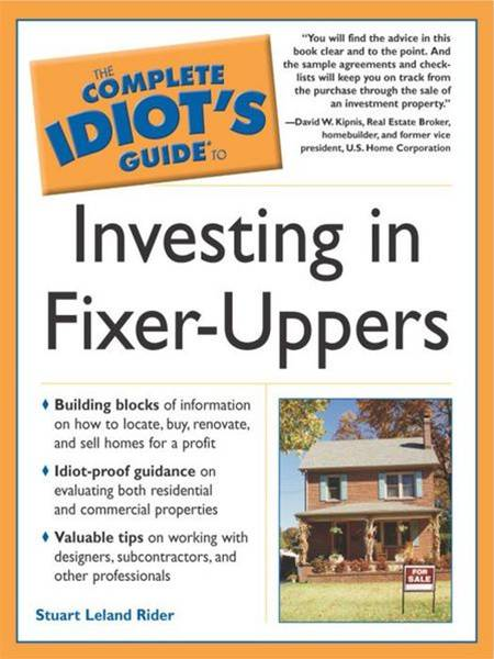 The Complete Idiot's Guide to Investing In Fixer-Uppers By: Stuart Leland Rider