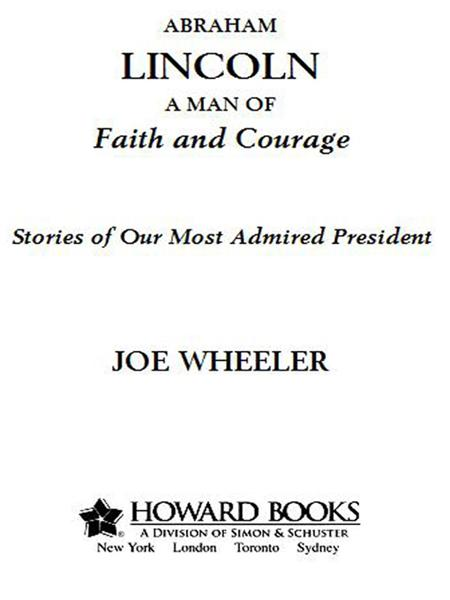 Abraham Lincoln, a Man of Faith and Courage By: Joe Wheeler
