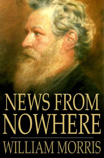 News from Nowhere Or an Epoch of Rest,  Being Some Chapters from a Utopian Romance