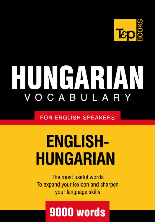 Hungarian Vocabulary for English Speakers - 9000 Words By: Andrey Taranov