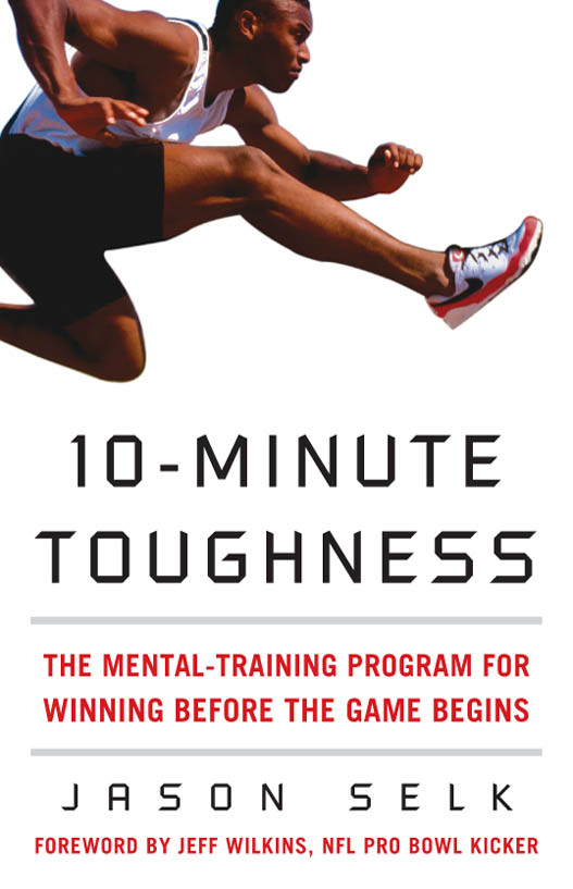 10-Minute Toughness : The Mental Training Program for Winning Before the Game Begins By: Jason Selk
