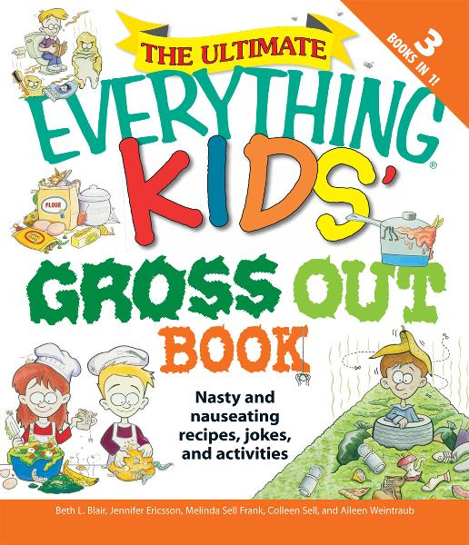 The Ultimate Everything Kids' Gross Out Book: Nasty and nauseating recipes, jokes and activitites