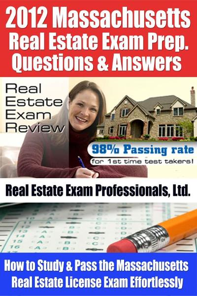 2012 Massachusetts Real Estate Exam Prep. Questions and Answers - How to Study and Pass the Massachusetts Real Estate License Exam Effortlessly [LIMITED EDITION]