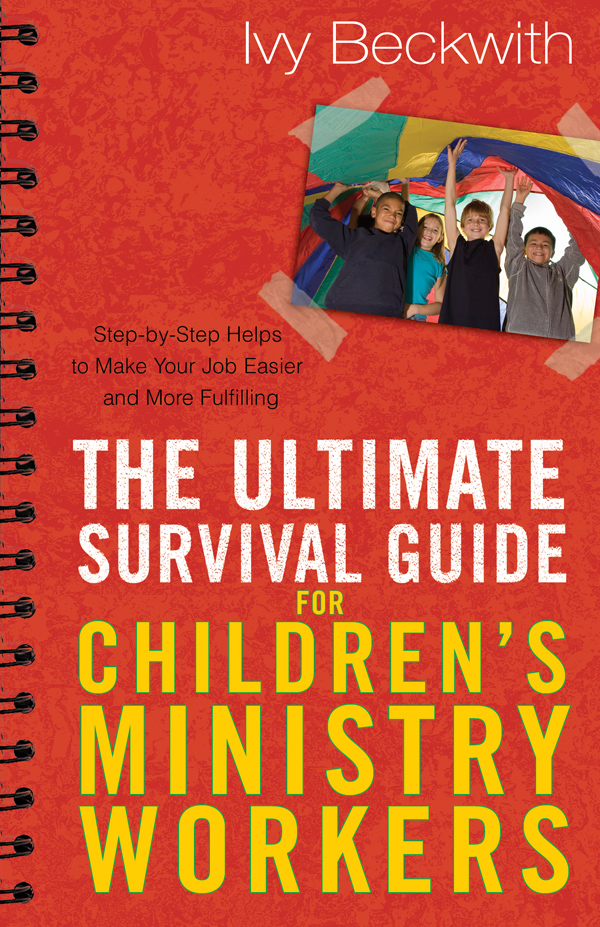 The Ultimate Survival Guide for Children's Ministry Workers: Step-by-Step Helps to Make Your Job Easier and More Fulfilling