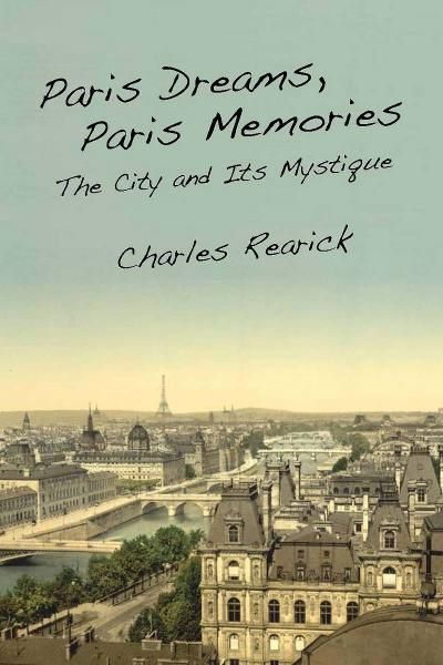 Paris Dreams, Paris Memories By: Charles Rearick