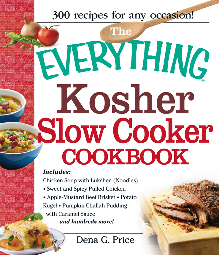 The Everything Kosher Slow Cooker Cookbook: Includes Chicken Soup with Lukshen Noodles, Apple-Mustard Beef Brisket, Sweet and Spicy Pulled Chicken, Potato Kugel, Pumpkin Challah Pudding with Caramel Sauce and hundreds more! By: Dena G. Price