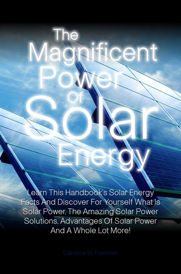 The Magnificent Power Of Solar Energy