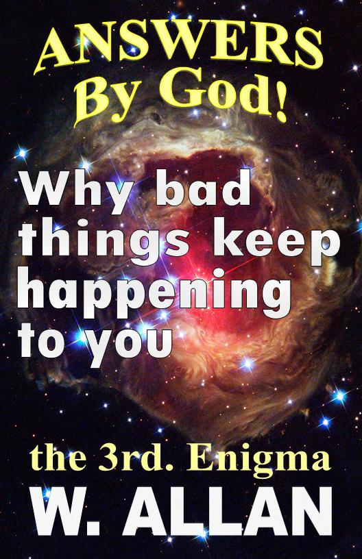 Answers By God! Why Bad Things Keep Happening To You By: William Allan
