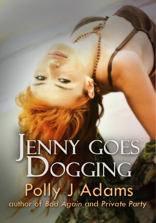 Polly J Adams - Jenny Goes Dogging - a story of public group sex, adultery, orgies, risky sex, casual sex, deep throat, oral sex and more