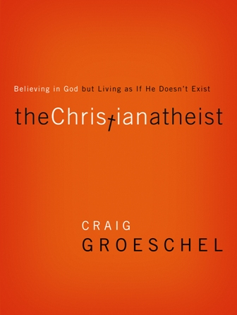The Christian Atheist By: Craig   Groeschel