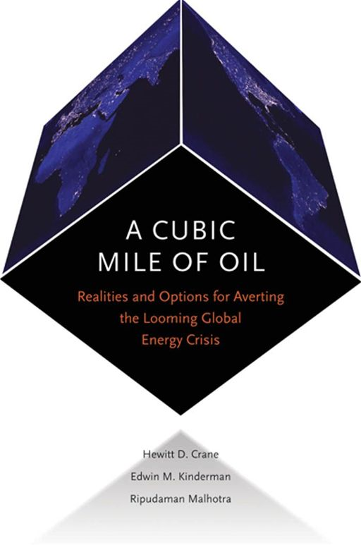 A Cubic Mile Of Oil : Realities And Options For Averting The Looming Global Energy Crisis