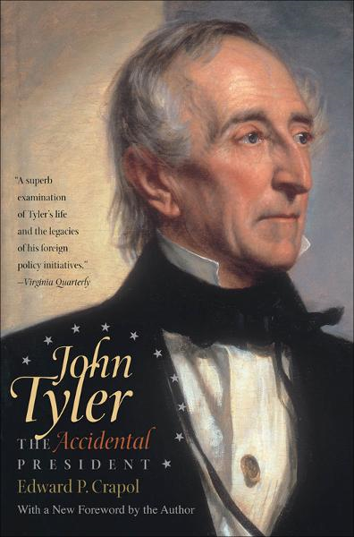 John Tyler, the Accidental President By: Edward P. Crapol