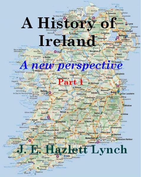 A History of Ireland - A New Perspective  (Part 1)