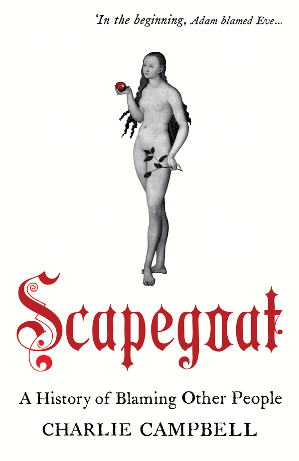 Scapegoat: A History of Blaming Other People By: Charlie Campbell