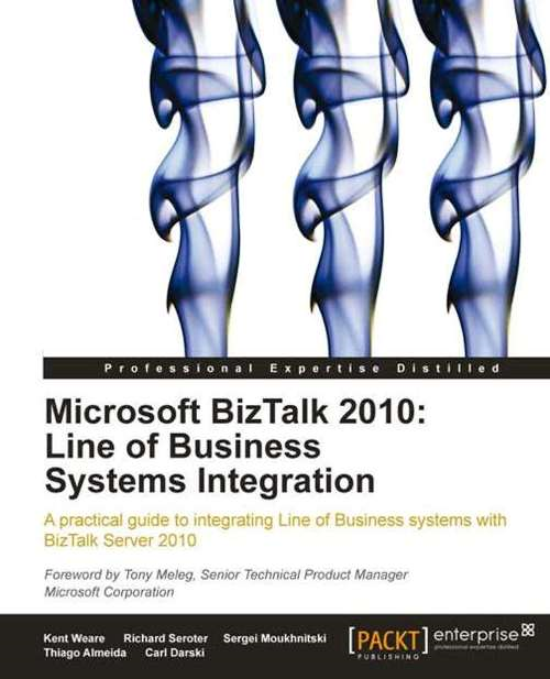 Microsoft BizTalk 2010: Line of Business Systems Integration By: Kent Weare , Richard Seroter, Sergei Moukhnitski , Thiago Almeida, Carl Darski