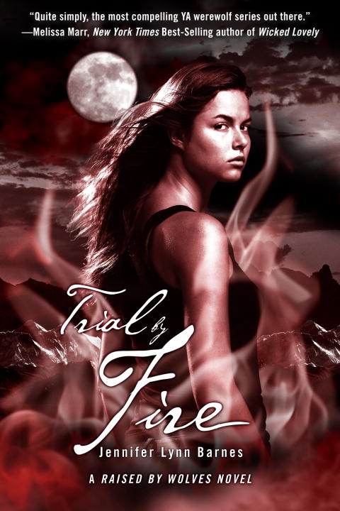 Trial by Fire: A Raised by Wolves Novel By: Jennifer Lynn Barnes