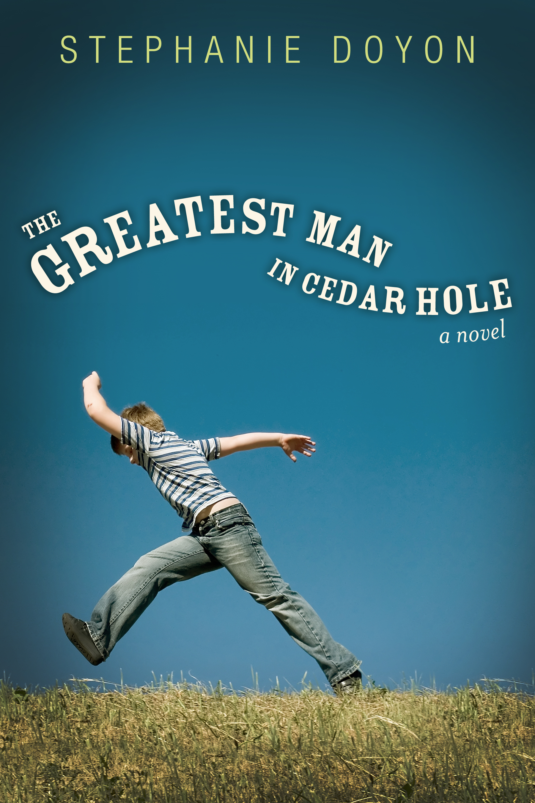 The Greatest Man in Cedar Hole By: Stephanie  Doyon