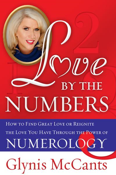 Love by the Numbers: How to Find Great Love or Reignite the Love You Have Through the Power of Numerology By: Glynis McCants