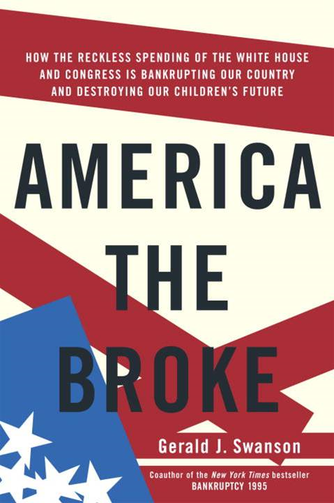 America the Broke By: Gerald J. Swanson