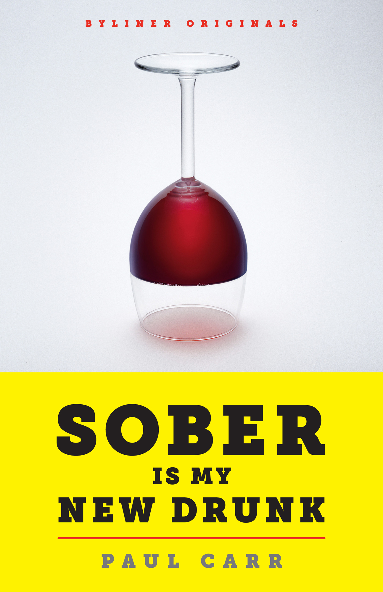 Sober Is My New Drunk: 850 Days (and Counting) without Booze or AA. A Comedy in Twelve Steps By: Paul Carr