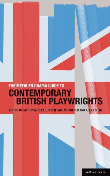 TheMethuen Drama Guide to Contemporary British Playwrights By: Aleks Sierz,Martin Middeke,Peter Paul Schnierer