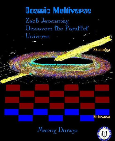 Cosmic Multiverse: Zach Jonesmay Discovers the Parallel Universe Book 1