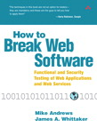 How to Break Web Software: Functional and Security Testing of Web Applications and Web Services By: James A. Whittaker,Mike Andrews
