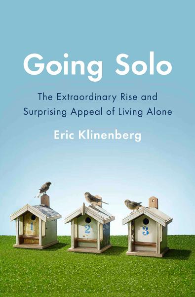 Going Solo By: Eric Klinenberg