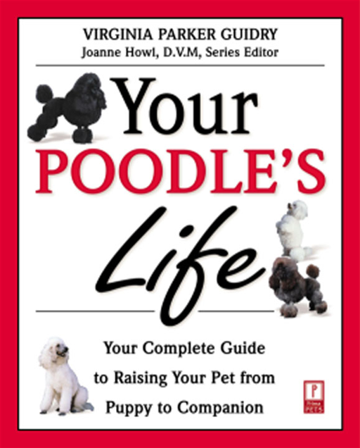 Your Poodle's Life By: Virginia Parker Guidry