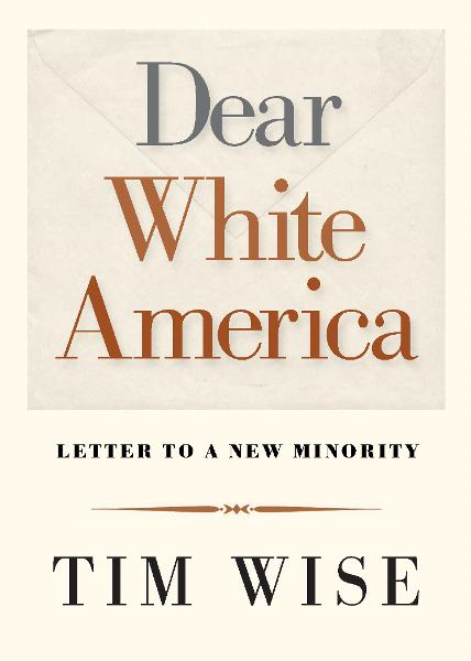 Dear White America By: Tim Wise