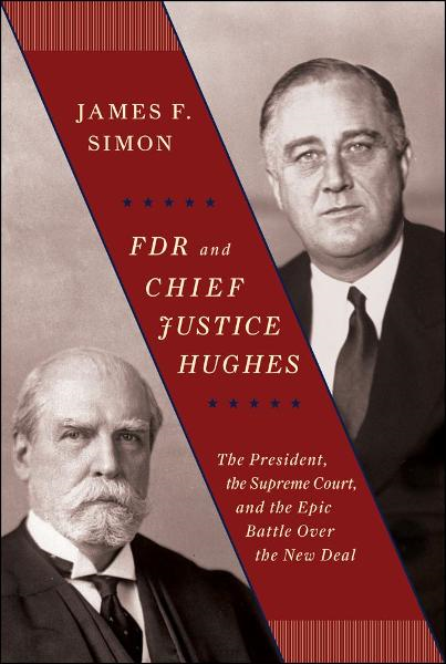 FDR and Chief Justice Hughes By: James F. Simon