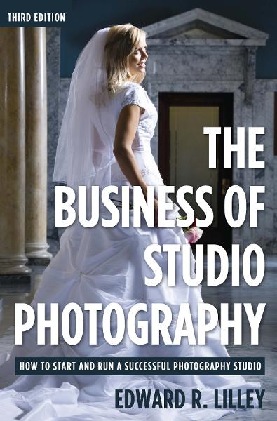 The Business of Studio Photography: How to Start and Run a Successful Photography Studio By: Edward R. Lilley