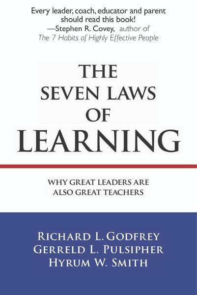 The Seven Laws of Learning By: Gerreld L. Pulsipher,Hyrum W. Smith,Richard L. Godfrey