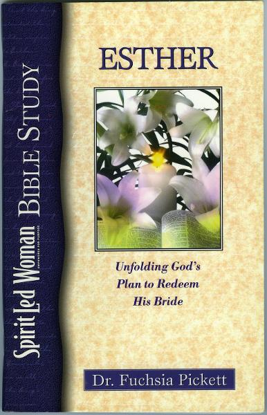 Esther: Unfolding God's Plan to Redeem His Bride By: Fuchsia Pickett