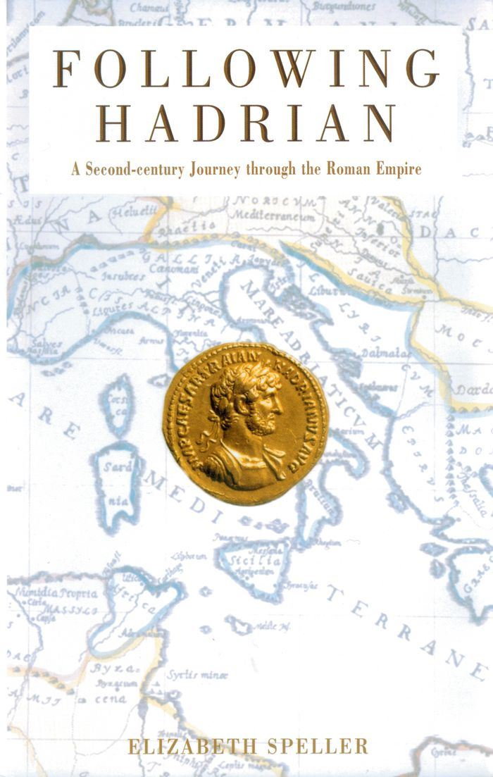 Following Hadrian : A Second-Century Journey through the Roman Empire